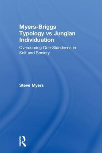 Myers-Briggs Typology vs. Jungian Individuation: Overcoming One-Sidedness in Self and Society (Hardback)
