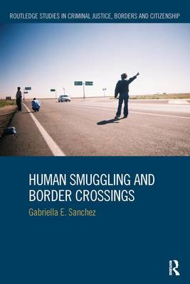 Human Smuggling and Border Crossings - Routledge Studies in Criminal Justice, Borders and Citizenship (Paperback)