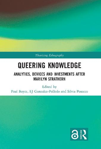 Queering Knowledge: Analytics, Devices and Investments after Marilyn Strathern - Theorizing Ethnography (Hardback)