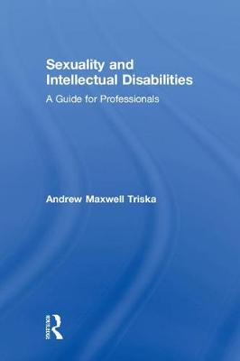 Sexuality and Intellectual Disabilities: A Guide for Professionals (Hardback)