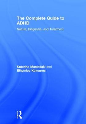 The Complete Guide to ADHD: Nature, Diagnosis, and Treatment (Hardback)