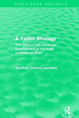: A Failed Strategy (1993): The Offshore Oil Industry's Development of the Outer Contintental Shelf (Hardback)
