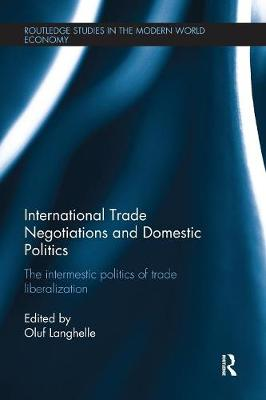 International Trade Negotiations and Domestic Politics: The Intermestic Politics of Trade Liberalization - Routledge Studies in the Modern World Economy (Paperback)