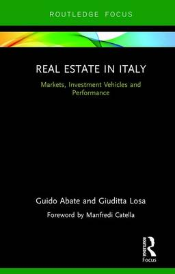 Real Estate in Italy: Markets, Investment Vehicles and Performance - Routledge International Real Estate Markets Series (Hardback)