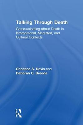 Talking Through Death: Communicating about Death in Interpersonal, Mediated, and Cultural Contexts (Hardback)