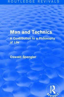 : Man and Technics (1932): A Contribution to a Philosophy of Life (Hardback)