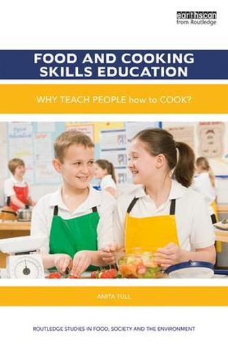 Food and Cooking Skills Education: Why teach people how to cook? - Routledge Studies in Food, Society and the Environment (Hardback)
