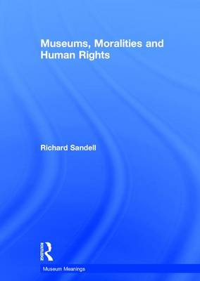 Museums, Moralities and Human Rights - Museum Meanings (Hardback)