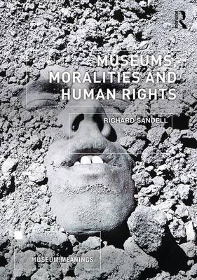 Museums, Moralities and Human Rights - Museum Meanings (Paperback)