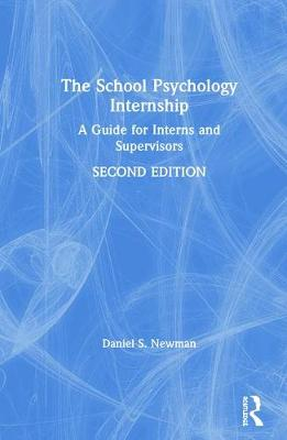 The School Psychology Internship: A Guide for Interns and Supervisors (Hardback)