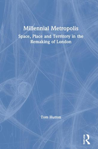 Millennial Metropolis: Capital, Culture and Space in the Remaking of London (Hardback)