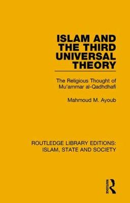 Islam and the Third Universal Theory: The Religious Thought of Mu'ammar al-Qadhdhafi - Routledge Library Editions: Islam, State and Society (Hardback)