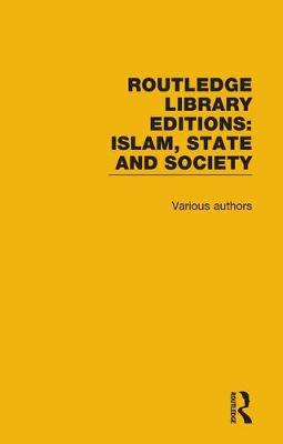 Routledge Library Editions: Islam, State and Society - Routledge Library Editions: Islam, State and Society (Hardback)