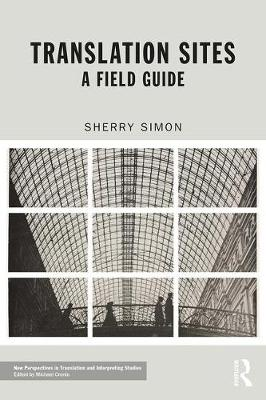 Sites of Translation: A Field Guide - New Perspectives in Translation and Interpreting Studies (Paperback)
