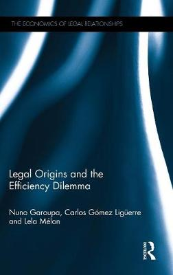 Legal Origins and the Efficiency Dilemma - The Economics of Legal Relationships (Hardback)