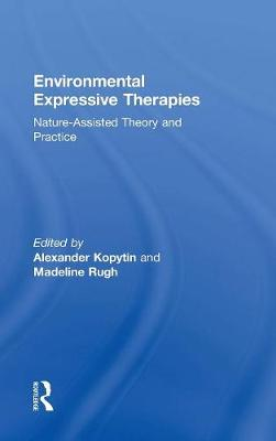 Environmental Expressive Therapies: Nature-Assisted Theory and Practice (Hardback)