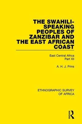 The Swahili-Speaking Peoples of Zanzibar and the East African Coast (Arabs, Shirazi and Swahili): East Central Africa Part XII (Hardback)