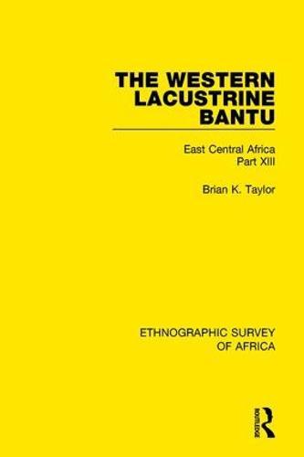 The Western Lacustrine Bantu (Nyoro, Toro, Nyankore, Kiga, Haya and Zinza with Sections on the Amba and Konjo): East Central Africa Part XIII (Hardback)