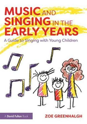 Music and Singing in the Early Years: A Guide to Singing with Young Children (Paperback)
