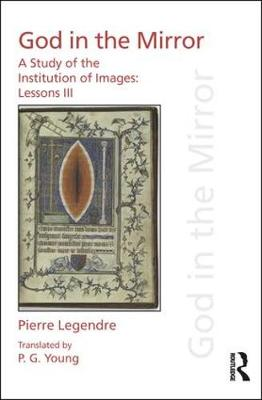 Pierre Legendre Lessons III God in the Mirror: A Study of the Institution of Images (Hardback)