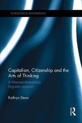 Capitalism, Citizenship and the Arts of Thinking: A Marxian-Aristotelian Linguistic Account (Paperback)