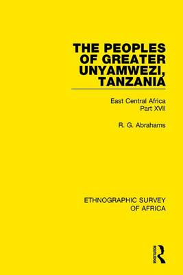 The Peoples of Greater Unyamwezi,Tanzania (Nyamwezi, Sukuma, Sumbwa, Kimbu, Konongo): East Central Africa Part XVII (Hardback)