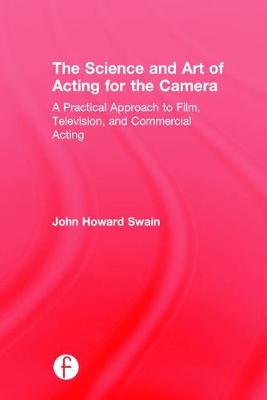 The Science and Art of Acting for the Camera: A Practical Approach to Film, Television, and Commercial Acting (Hardback)