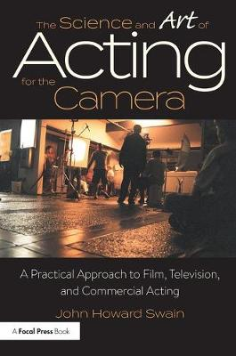 The Science and Art of Acting for the Camera: A Practical Approach to Film, Television, and Commercial Acting (Paperback)