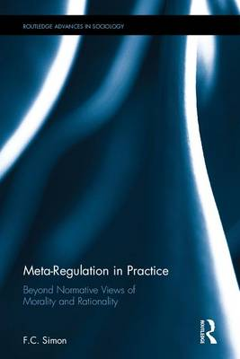 Meta-Regulation in Practice: Beyond Normative Views of Morality and Rationality - Routledge Advances in Sociology (Hardback)