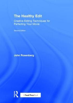 The Healthy Edit: Creative Editing Techniques for Perfecting Your Movie (Hardback)