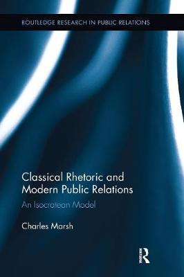 Classical Rhetoric and Modern Public Relations: An Isocratean Model (Paperback)