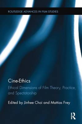 Cine-Ethics: Ethical Dimensions of Film Theory, Practice, and Spectatorship - Routledge Advances in Film Studies (Paperback)