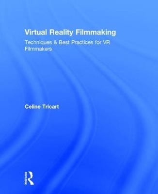 Virtual Reality Filmmaking: Techniques & Best Practices for VR Filmmakers (Hardback)