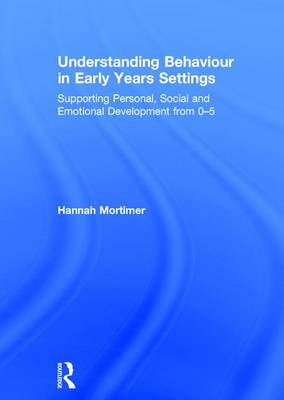 Understanding Behaviour in Early Years Settings: Supporting Personal, Social and Emotional Development from 0-5 (Hardback)