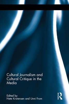 Cultural Journalism and Cultural Critique in the Media - Journalism Studies (Hardback)