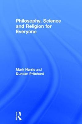 Philosophy, Science and Religion for Everyone (Hardback)