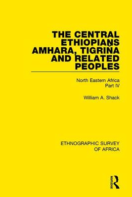 The Central Ethiopians, Amhara, Tigrina and Related Peoples: North Eastern Africa Part IV (Hardback)