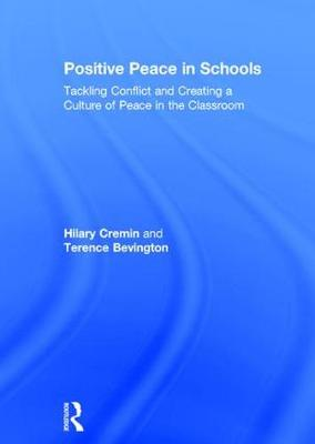Positive Peace in Schools: Tackling Conflict and Creating a Culture of Peace in the Classroom (Hardback)