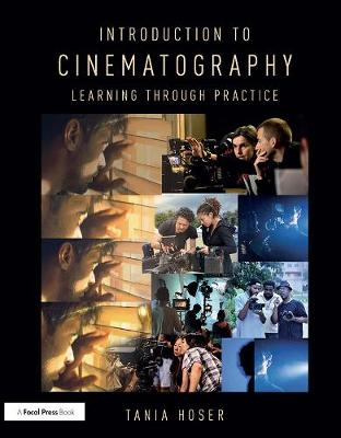 Introduction to Cinematography: Learning Through Practice (Hardback)