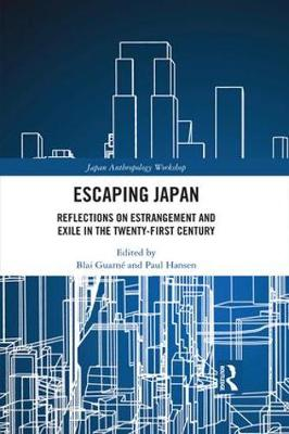 Escaping Japan: Reflections on Estrangement and Exile in the Twenty-First Century - Japan Anthropology Workshop Series (Hardback)