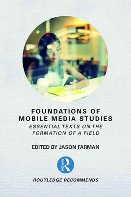 Foundations of Mobile Media Studies: Essential Texts on the Formation of a Field - Routledge Recommends (Paperback)