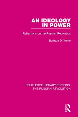 An Ideology in Power: Reflections on the Russian Revolution - Routledge Library Editions: The Russian Revolution (Hardback)