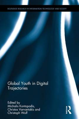 Global Youth in Digital Trajectories - Routledge Research in Information Technology and Society (Hardback)