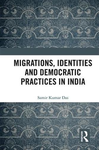 Migrations, Identities and Democratic Practices in India (Hardback)