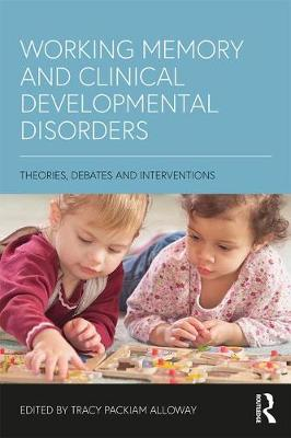 Working Memory and Clinical Developmental Disorders: Theories, Debates and Interventions (Paperback)