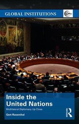 Inside the United Nations: Multilateral Diplomacy Up Close - Global Institutions (Hardback)