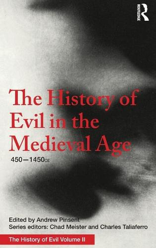 The History of Evil in the Medieval Age: 450-1450 CE - History of Evil (Hardback)