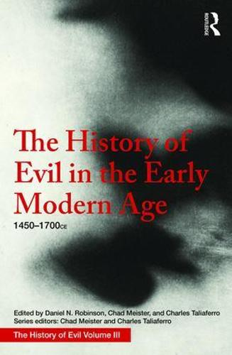 The History of Evil in the Early Modern Age: 1450-1700 CE - History of Evil (Hardback)