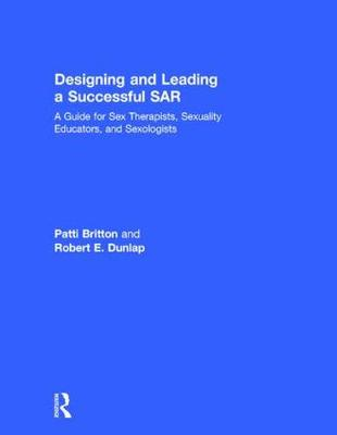 Designing and Leading a Successful SAR: A Guide for Sex Therapists, Sexuality Educators, and Sexologists (Hardback)