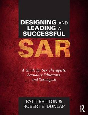 Designing and Leading a Successful SAR: A Guide for Sex Therapists, Sexuality Educators, and Sexologists (Paperback)